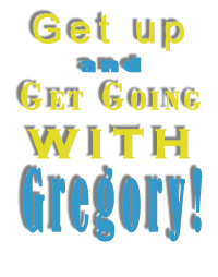 Get Up and Get Going with Gregory!